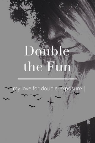 Double the Fun | my love for double-exposure |