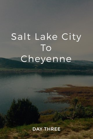 Salt Lake City To Cheyenne DAY THREE
