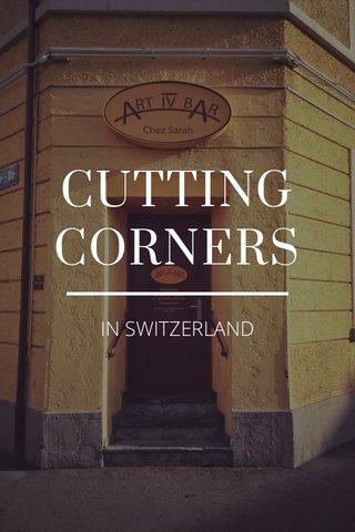 CUTTING CORNERS IN SWITZERLAND