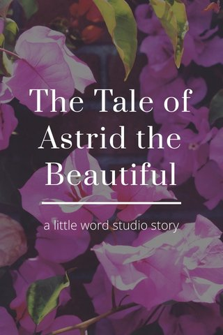 The Tale of Astrid the Beautiful a little word studio story