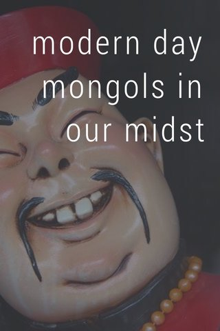 modern day mongols in our midst