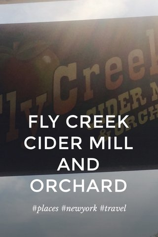 FLY CREEK CIDER MILL AND ORCHARD #places #newyork #travel