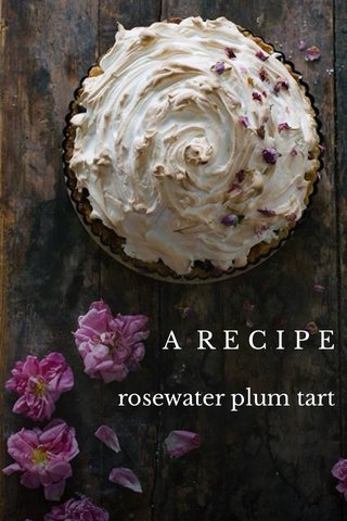 A RECIPE rosewater plum tart