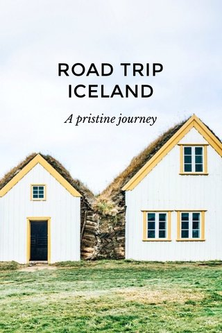 ROAD TRIP ICELAND A pristine journey