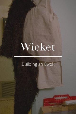 Wicket Building an Ewok