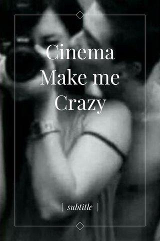 Cinema Make me Crazy | subtitle |