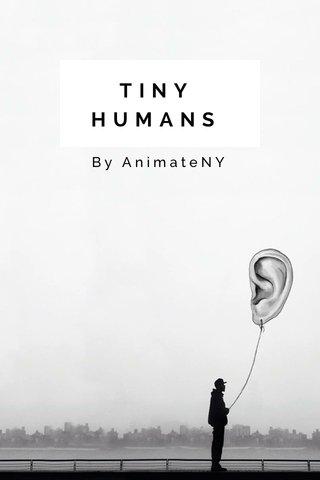 TINY HUMANS By AnimateNY