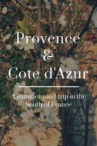 Provence & Cote d'Azur A summer road-trip in the South of France