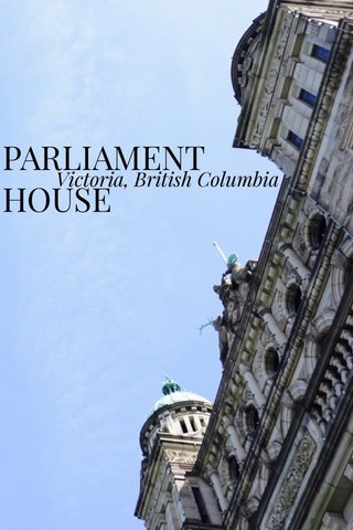 PARLIAMENT HOUSE Victoria, British Columbia