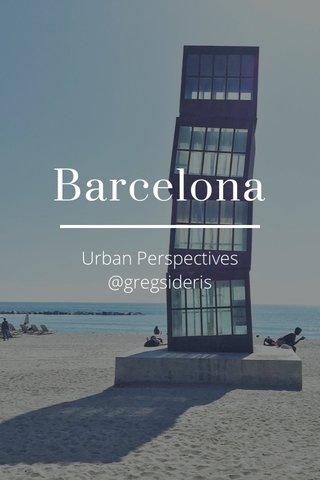 Barcelona Urban Perspectives @gregsideris