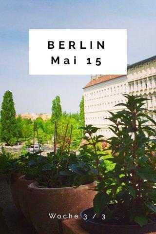 BERLIN Mai 15 Woche 3 / 3