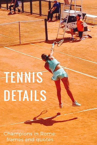 TENNIS DETAILS Champions in Rome: frames and quotes