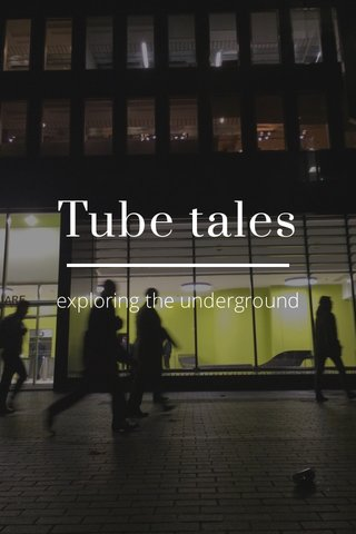 Tube tales exploring the underground