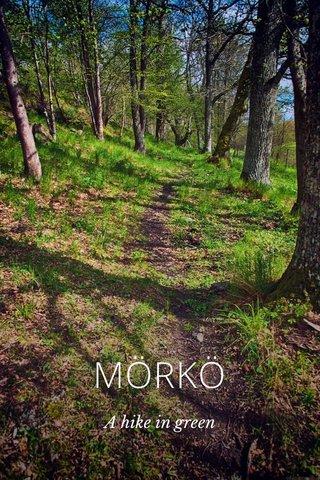 MÖRKÖ A hike in green