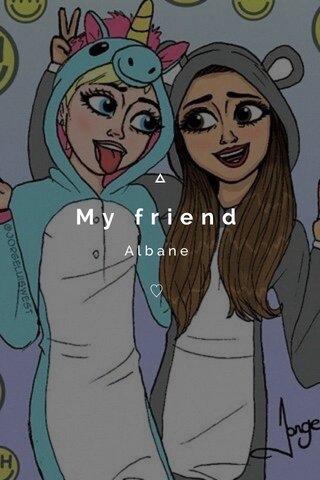 My friend Albane ♡
