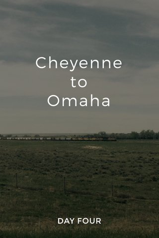 Cheyenne to Omaha DAY FOUR