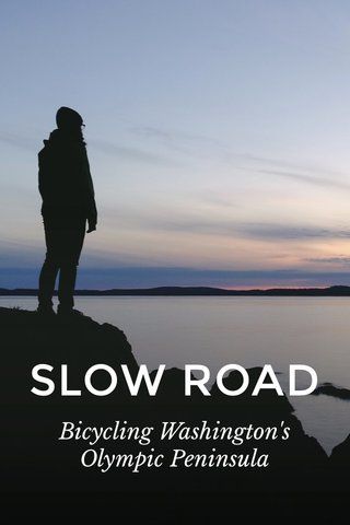 SLOW ROAD Bicycling Washington's Olympic Peninsula