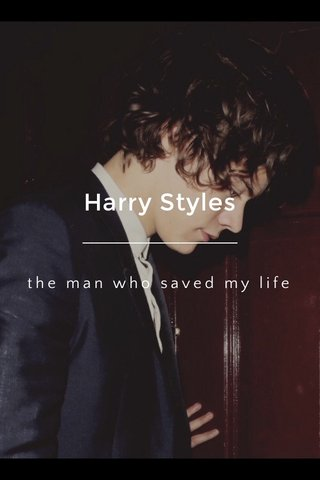 Harry Styles the man who saved my life