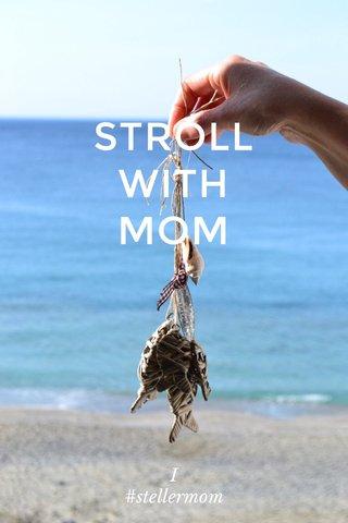 STROLL WITH MOM I #stellermom