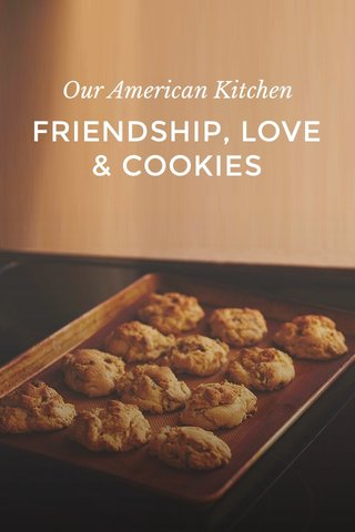 FRIENDSHIP, LOVE & COOKIES Our American Kitchen