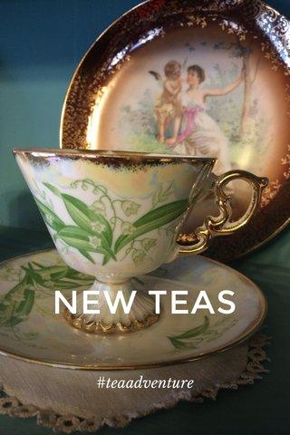 NEW TEAS #teaadventure