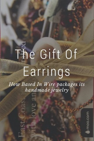 The Gift Of Earrings How Based In Wire packages its handmade jewelry