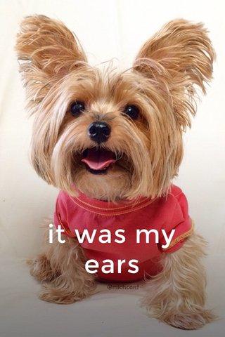 it was my ears