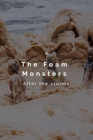 The Foam Monsters After the storms