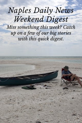 Naples Daily News Weekend Digest Miss something this week? Catch up on a few of our big stories with this quick digest.