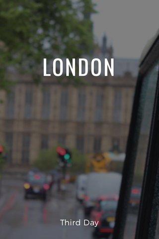 LONDON Third Day