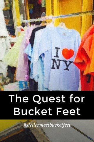 The Quest for Bucket Feet #stellermeetbucketfeet