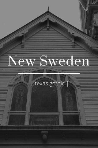 New Sweden | texas gothic |
