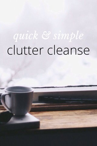 clutter cleanse quick & simple