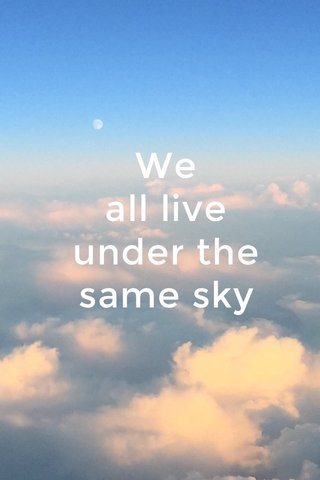 We all live under the same sky
