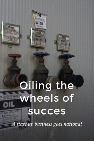 Oiling the wheels of succes A start up business goes national