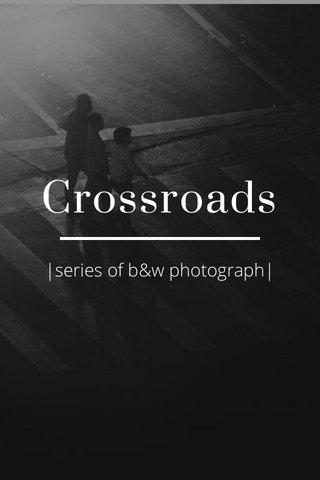 Crossroads |series of b&w photograph|