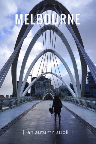 MELBOURNE | an autumn stroll |