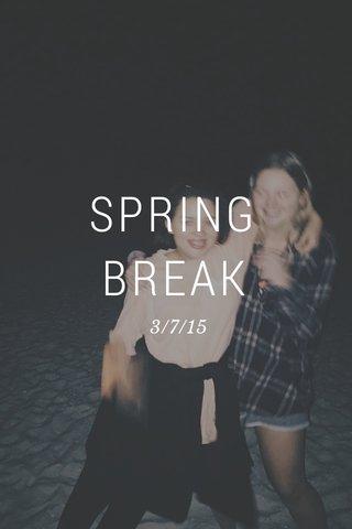 SPRING BREAK 3/7/15