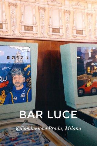 BAR LUCE @Fondazione Prada, Milano