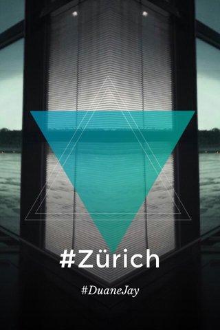 #Zürich #DuaneJay
