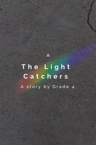 The Light Catchers A story by Grade 4