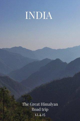 INDIA The Great Himalyan Road trip 12.4.15