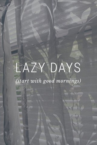LAZY DAYS (start with good mornings)