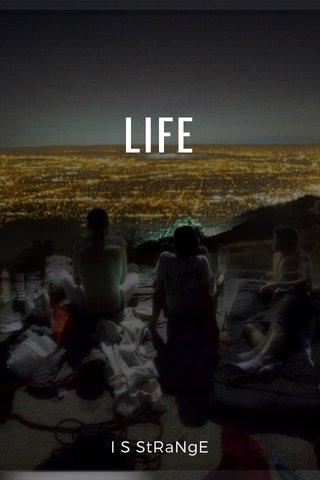 LIFE I S StRaNgE