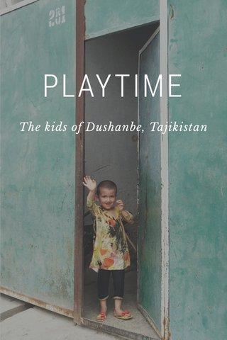 PLAYTIME The kids of Dushanbe, Tajikistan