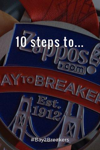 10 steps to... #Bay2Breakers