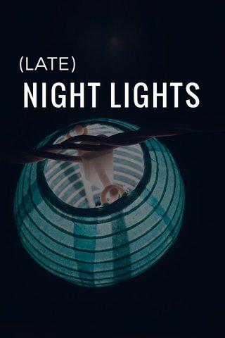 NIGHT LIGHTS (LATE)