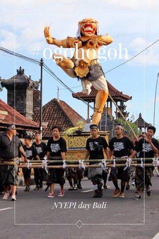 #ogohogoh NYEPI day Bali