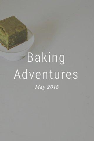 Baking Adventures May 2015