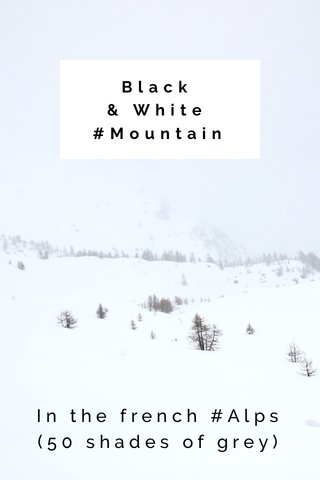 Black & White #Mountain In the french #Alps (50 shades of grey)